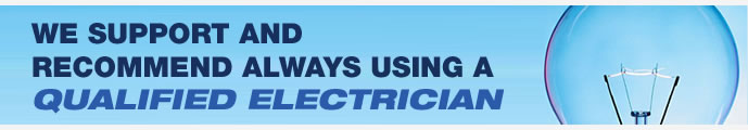 We support and recommend always using a qualified electrician
